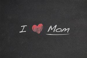 I Love Mom.
