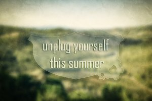 """Unplug yourself this summer""."