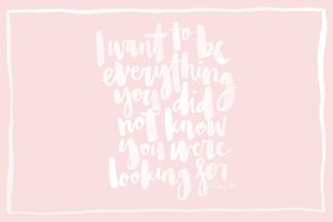 I want to be everything...