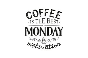Coffee Is The Best Monday Motivation