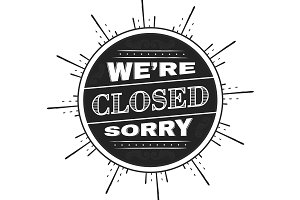 We're CLOSED, sorry