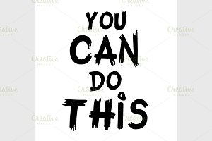 quote You Can Do This.