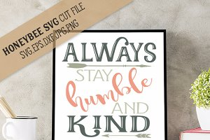 Always Stay Humble And Kind Cut File Pre Designed Illustrator Graphics Creative Market