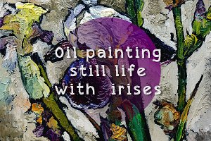 Oil painting still life with  irise