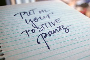 Put on Your Positive Pants