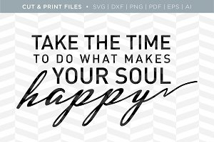 Your Soul Happy SVG Cut/Print Files