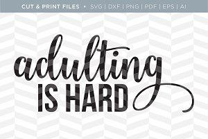 Adulting is Hard SVG Cut/Print Files