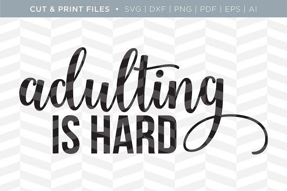 Adulting Is Hard Svg Cut Print Files Pre Designed Illustrator Graphics Creative Market