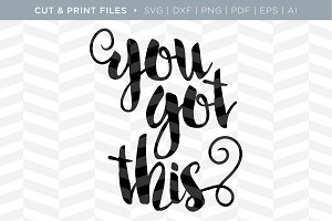You Got This SVG Cut/Print File