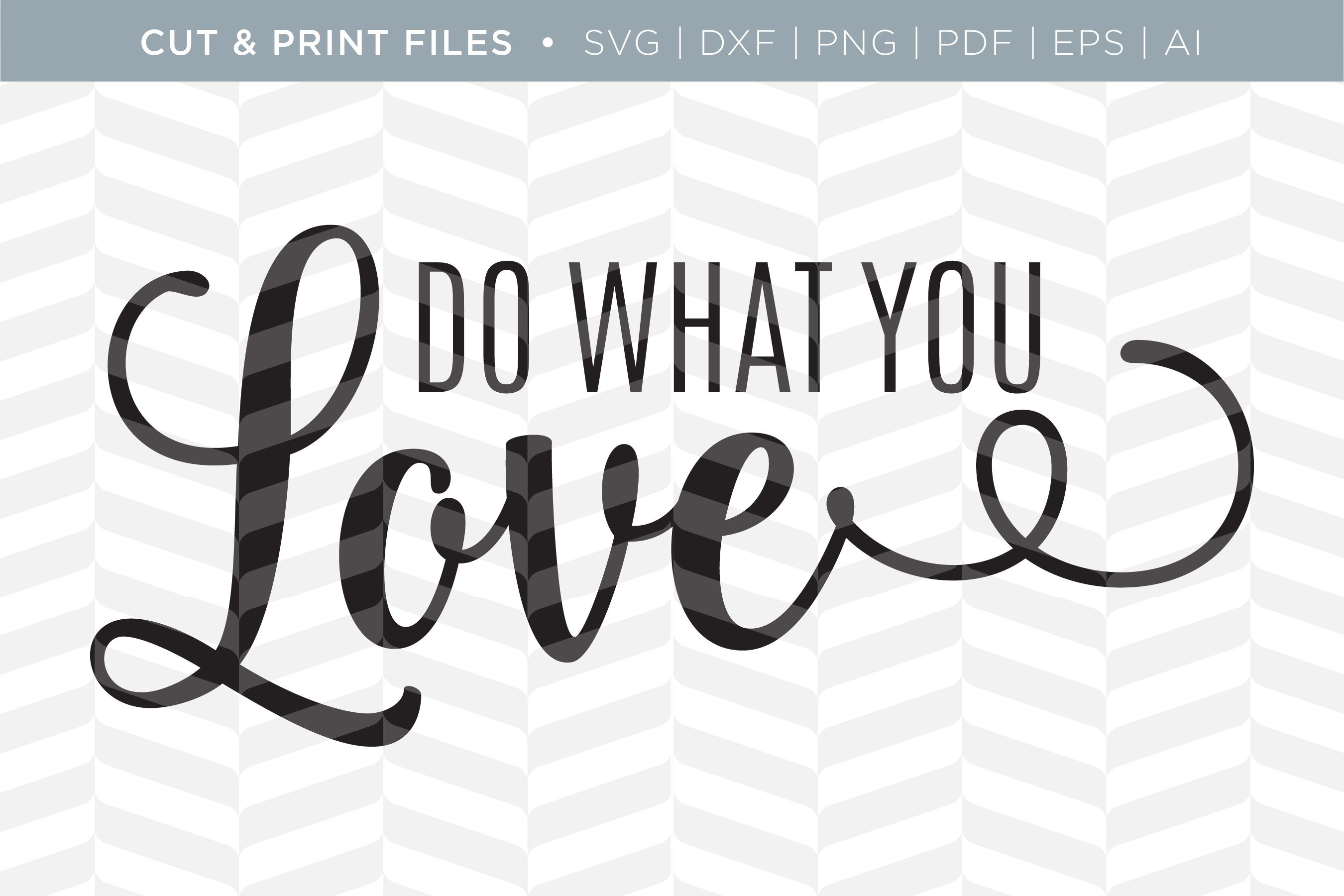 Download What You Love SVG Cut/Print Files ~ Illustrations ...