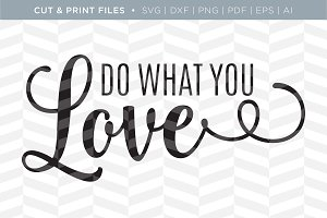 What You Love SVG Cut/Print Files