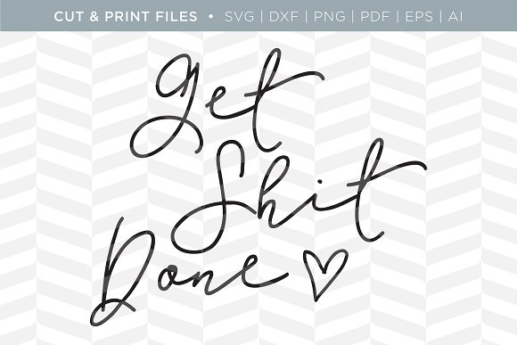 Get Shit Done SVG Cut Print Files