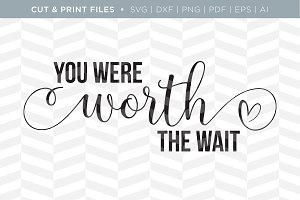 Worth the Wait SVG Cut/Print Files