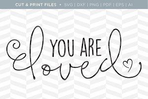 You are Loved SVG Cut/Print Files