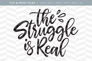 Struggle is Real SVG Cut/Print Files