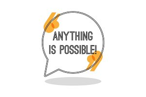 Anything is possible. Inspiring creative motivation quote.