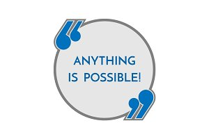 Life motto in round button with quotes anything is possible.
