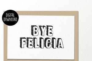 Bye Felicia printable greeting card