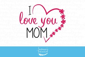 I love you mom cut files and clipart