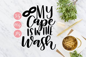 My Cape is in the Wash - SVG