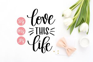 Love this Life SVG