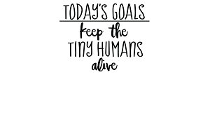 Today's Goals Keep the Tiny Humans..