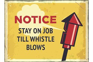 Grunge retro metal sign with notice. Stay on job till whistle blows. Vintage factory poster. Old fashioned design.