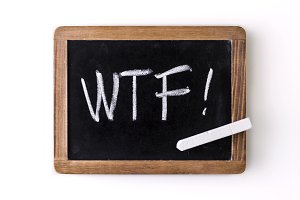 "WTF!"" (what the fuck?) on a slate"
