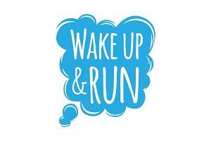 Wake Up and Run Motivational Motto Credo in Bubble