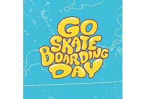 Go skateboarding day. Lettering.