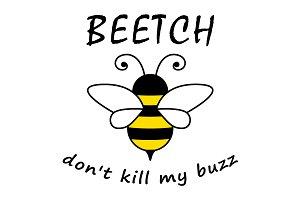 Bitch, don't kill my buzz