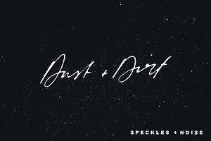 Dust + Dirt | Speckles + Noise