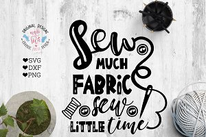 Sew Much Fabric Sew Little Time SVG