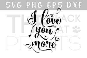 I love you more SVG EPS PNG DXF