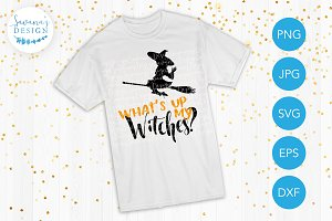 Whats Up My Witches SVG