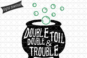 Double Double Toil & Trouble SVG