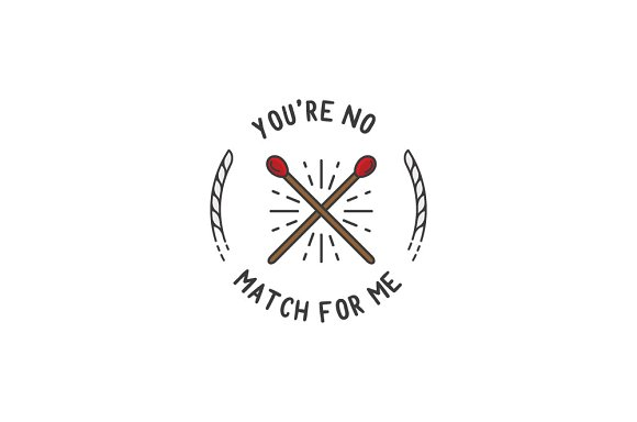 You're No Match For Me