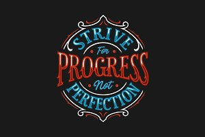 Strive for Progress not Prefection