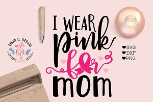 I wear pink for Mom Breast Cancer