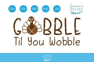 Gobble Til You Wobble SVG Turkey
