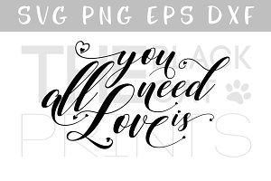 All you need is Love SVG DXF PNG EPS