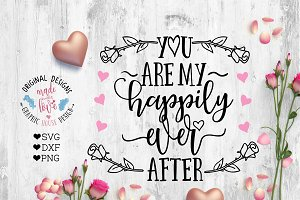 You are my happily ever after SVG