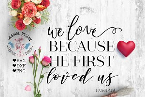 We love Because He Loved Us Cut File