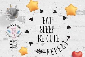 Eat Sleep Be Cute Repeat Cut File