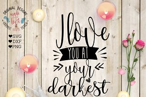I love you at your Darkest Cut File