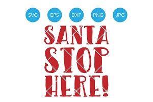 Santa Stop Here SVG Christmas SVG
