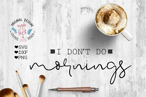 I don't do mornings Cutting File