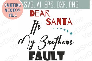 Dear Santa its My Brother Fault SVG