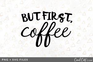 But First Coffee SVG/PNG Graphic