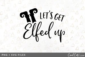 Lets Get Elfed Up SVG/PNG Graphic